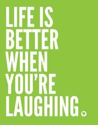 laugh as much as possible, always laugh.