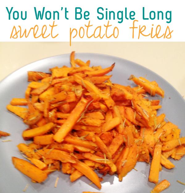 you won't be single long sweet potato fries