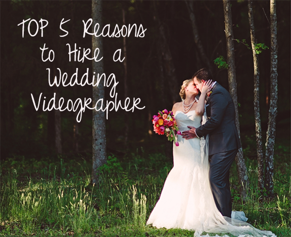 top 5 reasons to hire a wedding videographer